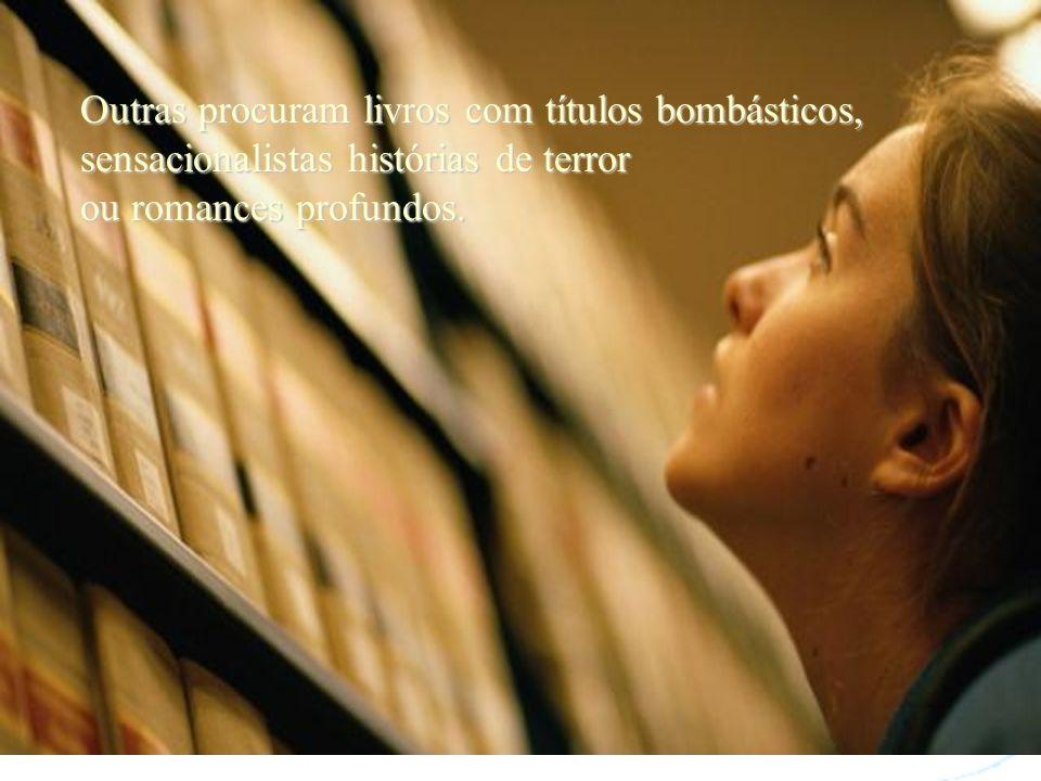 Outras procuram livros com títulos bombásticos, sensacionalistas histórias de terror ou romances profundos.
