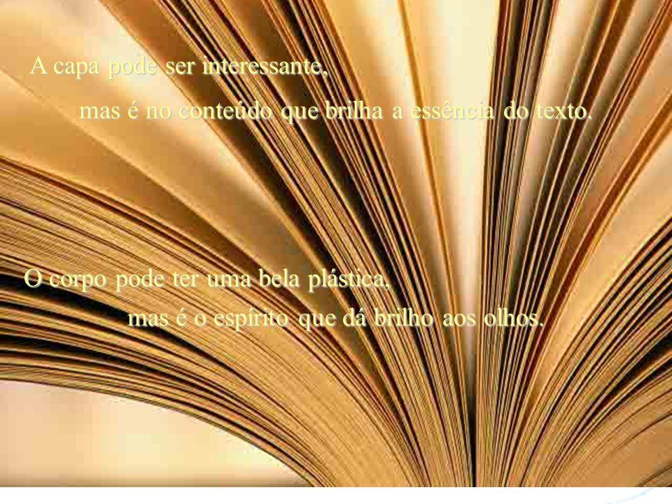 Podemos ficar só na capa ou aprofundarmos nossa leitura até as páginas vivas do coração. Somos homens-livros lendo uns aos outros.