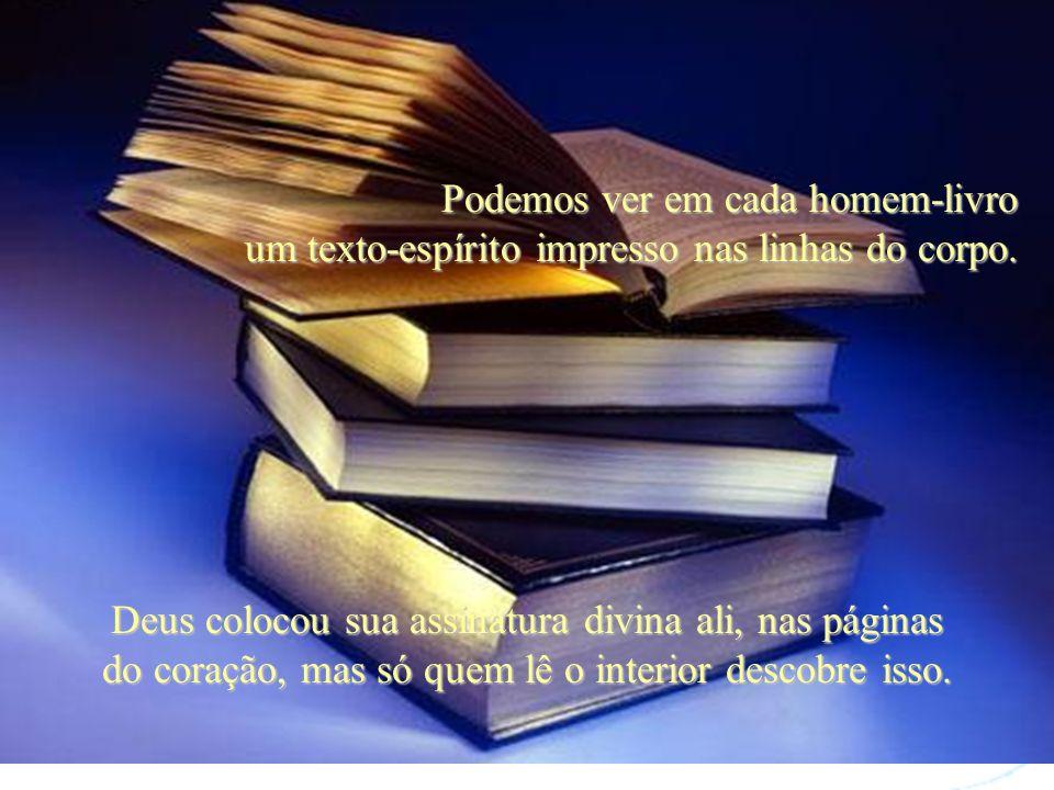 Também podemos ler nas páginas experientes da vida muitos textos de sabedoria. Depende do que estamos buscando na estante.