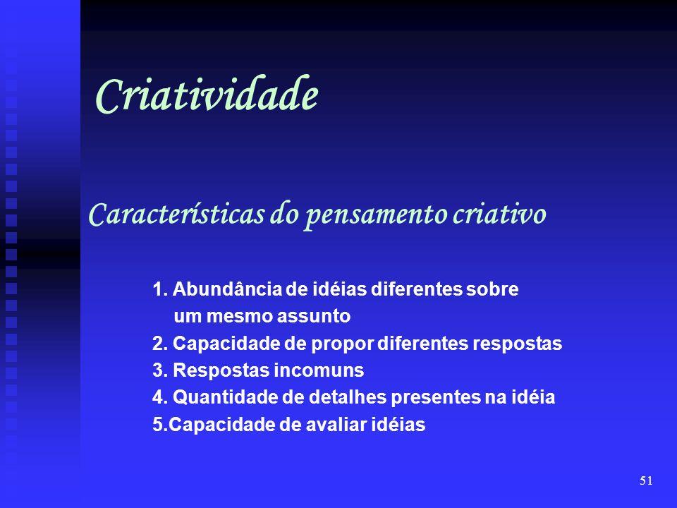 50 Fatores que tornam necessária a criatividade organizacional 1. Imprevisibilidade 2. Aumento da competição 3. Mudanças rápidas no cenário global Cri