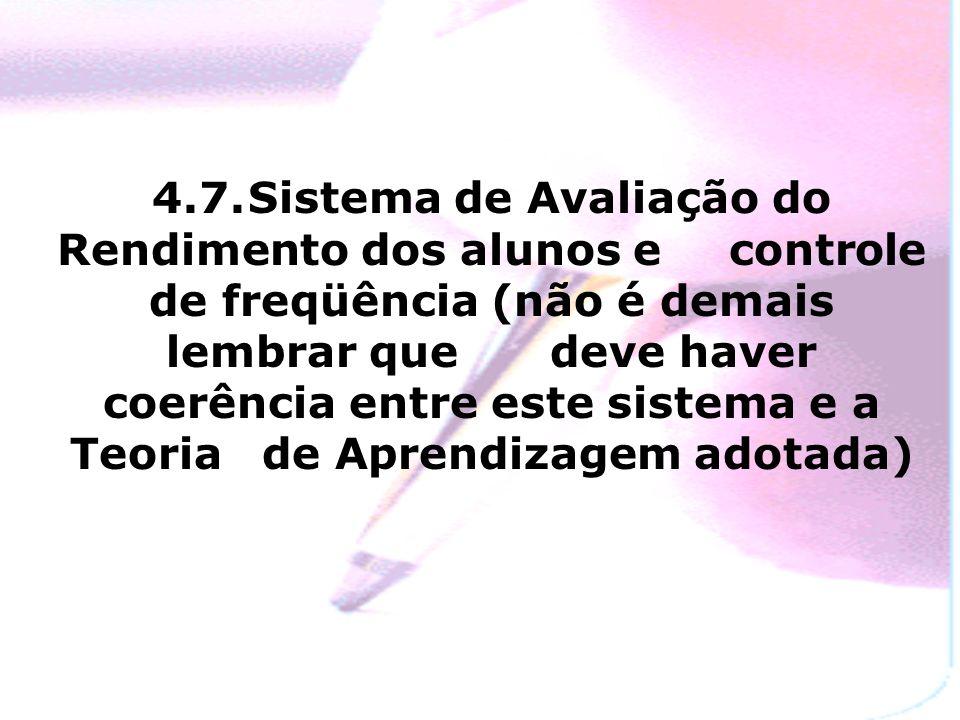 4.7.Sistema de Avaliação do Rendimento dos alunos e controle de freqüência (não é demais lembrar que deve haver coerência entre este sistema e a Teoria de Aprendizagem adotada)