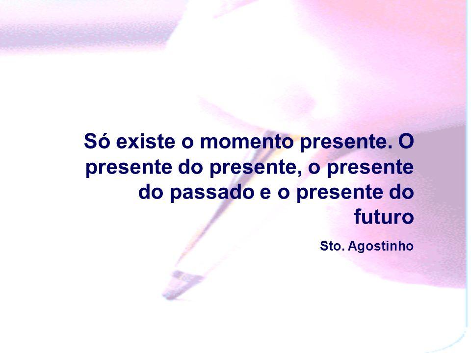 Só existe o momento presente.