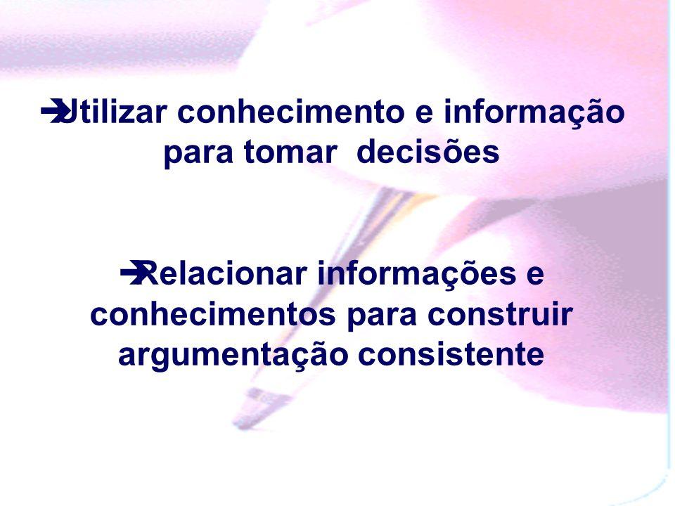 Utilizar conhecimento e informação para tomar decisões Relacionar informações e conhecimentos para construir argumentação consistente