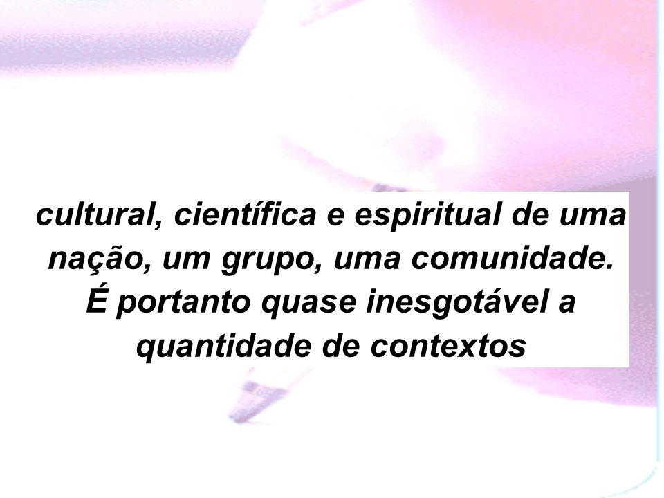 cultural, científica e espiritual de uma nação, um grupo, uma comunidade.