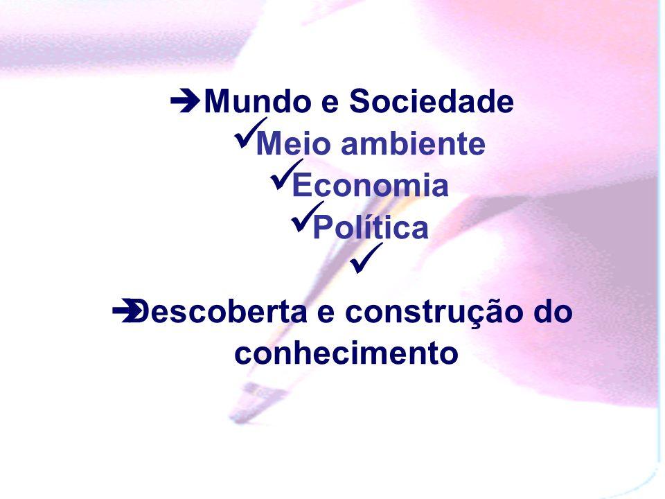 Mundo e Sociedade Meio ambiente Economia Política Descoberta e construção do conhecimento