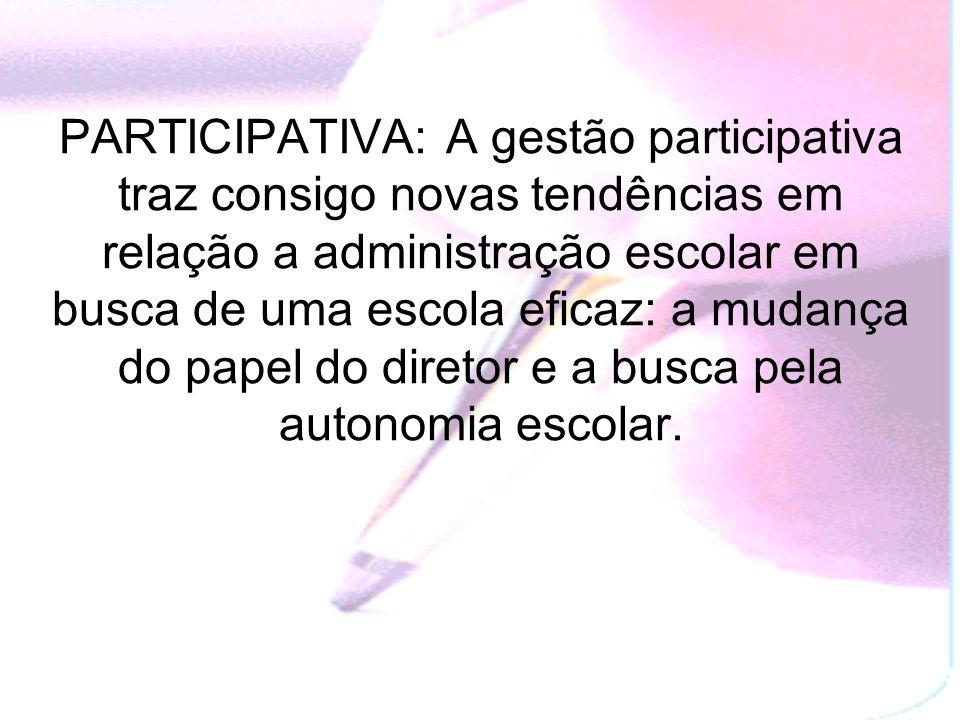 PARTICIPATIVA: A gestão participativa traz consigo novas tendências em relação a administração escolar em busca de uma escola eficaz: a mudança do papel do diretor e a busca pela autonomia escolar.