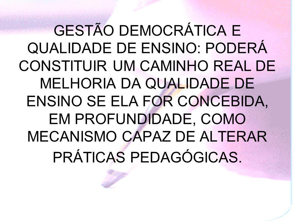 A GESTÃO DEMOCRÁTICA: Restabelece o controle da sociedade civil sobre a educação e a escola pública, introduzindo a eleição de dirigentes escolares e