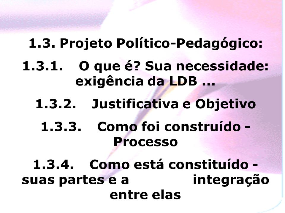 1.3.Projeto Político-Pedagógico: 1.3.1.O que é. Sua necessidade: exigência da LDB...