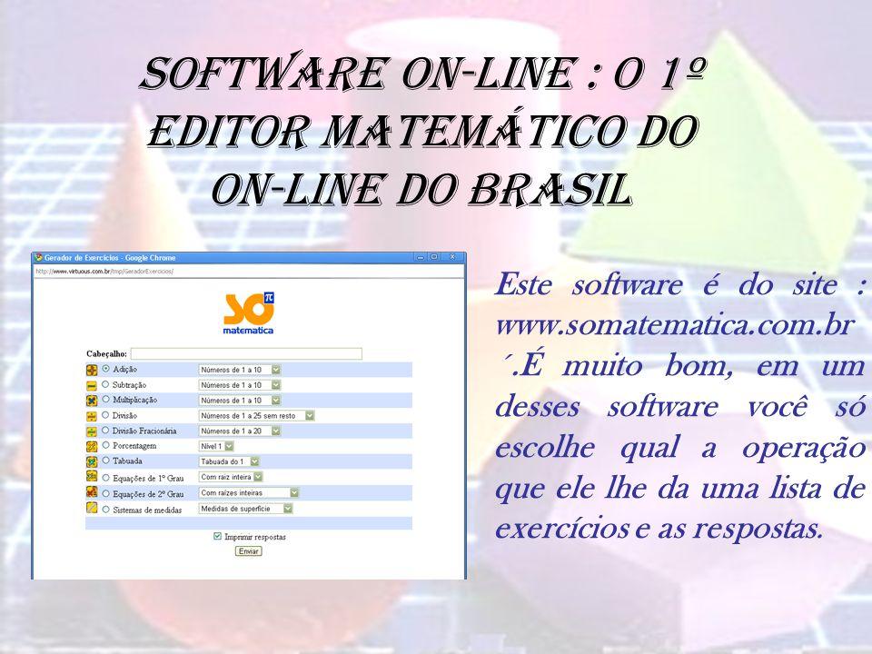 Software on-line : o 1º editor matemático do on-line do Brasil Este software é do site : www.somatematica.com.br ´.É muito bom, em um desses software