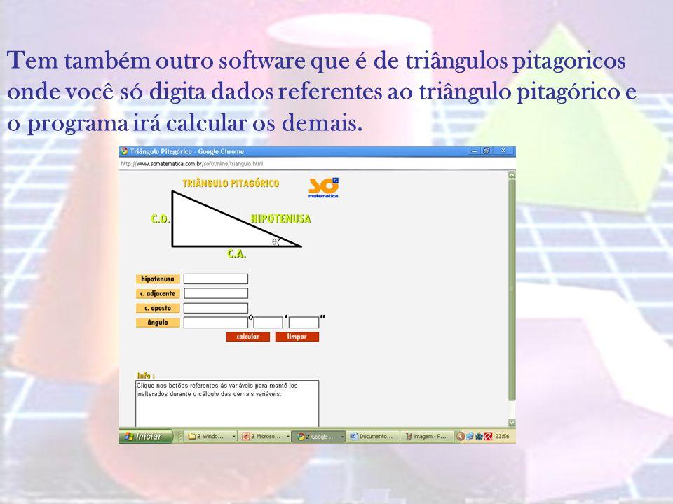 Tem também outro software que é de triângulos pitagoricos onde você só digita dados referentes ao triângulo pitagórico e o programa irá calcular os de