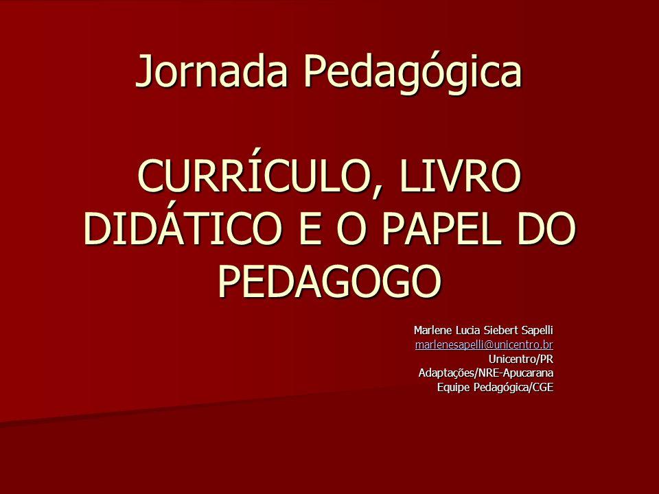 Jornada Pedagógica CURRÍCULO, LIVRO DIDÁTICO E O PAPEL DO PEDAGOGO Marlene Lucia Siebert Sapelli marlenesapelli@unicentro.br Unicentro/PRAdaptações/NR