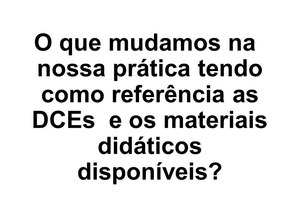 O que mudamos na nossa prática tendo como referência as DCEs e os materiais didáticos disponíveis?