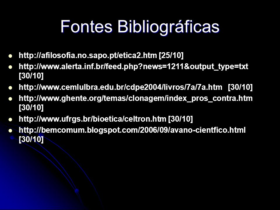 Fontes Bibliográficas http://afilosofia.no.sapo.pt/etica2.htm [25/10] http://www.alerta.inf.br/feed.php?news=1211&output_type=txt [30/10] http://www.c