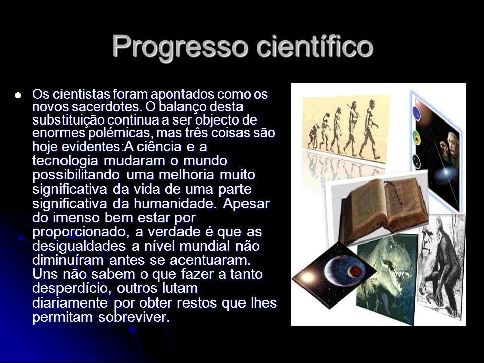 Progresso científico Os cientistas foram apontados como os novos sacerdotes. O balanço desta substituição continua a ser objecto de enormes polémicas,