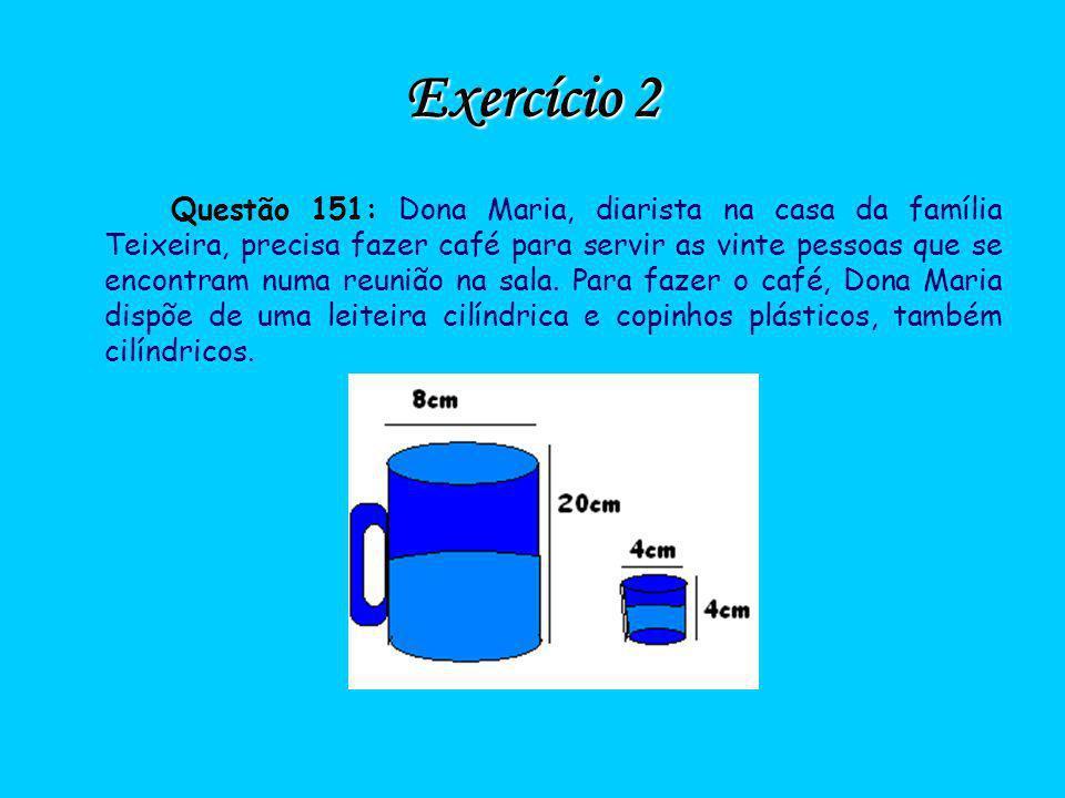 Exercício 2 Questão 151: Dona Maria, diarista na casa da família Teixeira, precisa fazer café para servir as vinte pessoas que se encontram numa reuni