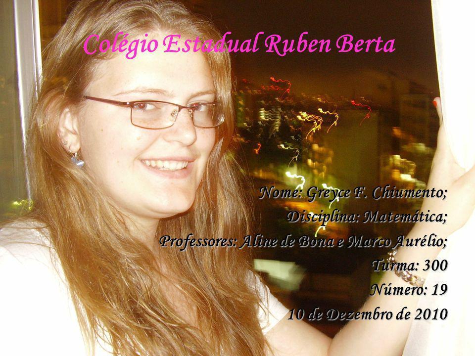 Colégio Estadual Ruben Berta Nome: Greyce F. Chiumento; Disciplina: Matemática; Professores: Aline de Bona e Marco Aurélio; Turma: 300 Número: 19 10 d
