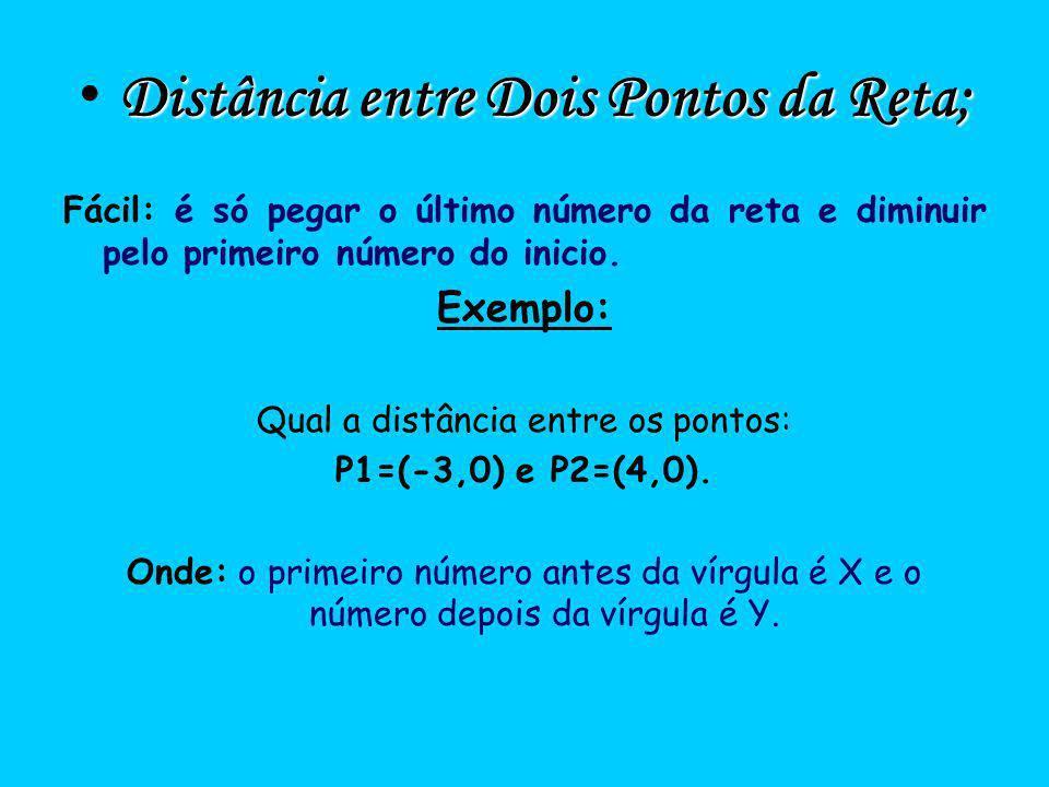 Distância entre Dois Pontos da Reta; Fácil: é só pegar o último número da reta e diminuir pelo primeiro número do inicio. Exemplo: Qual a distância en