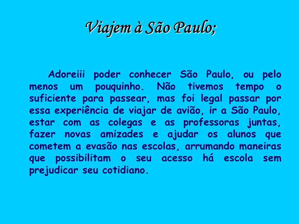 Viajem à São Paulo; Adoreiii poder conhecer São Paulo, ou pelo menos um pouquinho. Não tivemos tempo o suficiente para passear, mas foi legal passar p