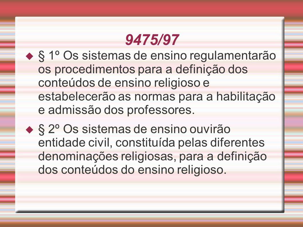 9475/97 § 1º Os sistemas de ensino regulamentarão os procedimentos para a definição dos conteúdos de ensino religioso e estabelecerão as normas para a