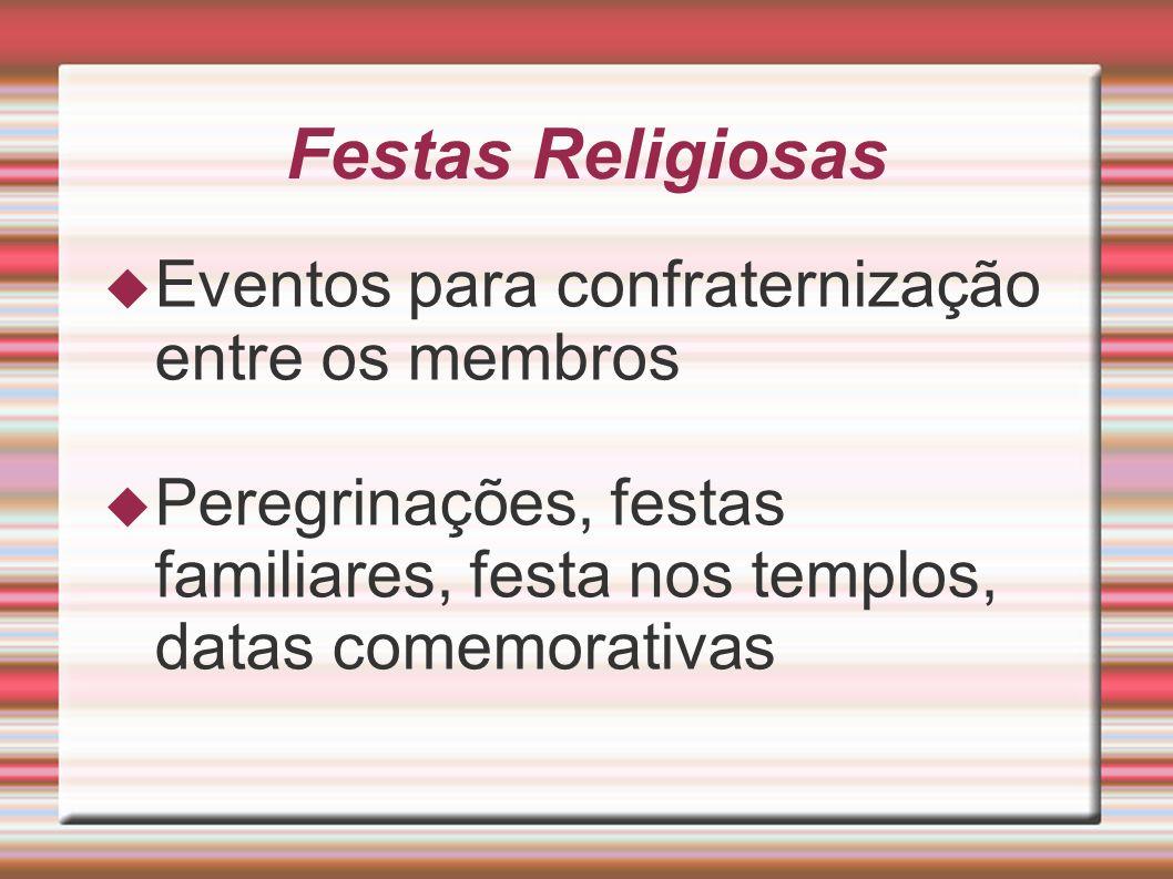 Festas Religiosas Eventos para confraternização entre os membros Peregrinações, festas familiares, festa nos templos, datas comemorativas