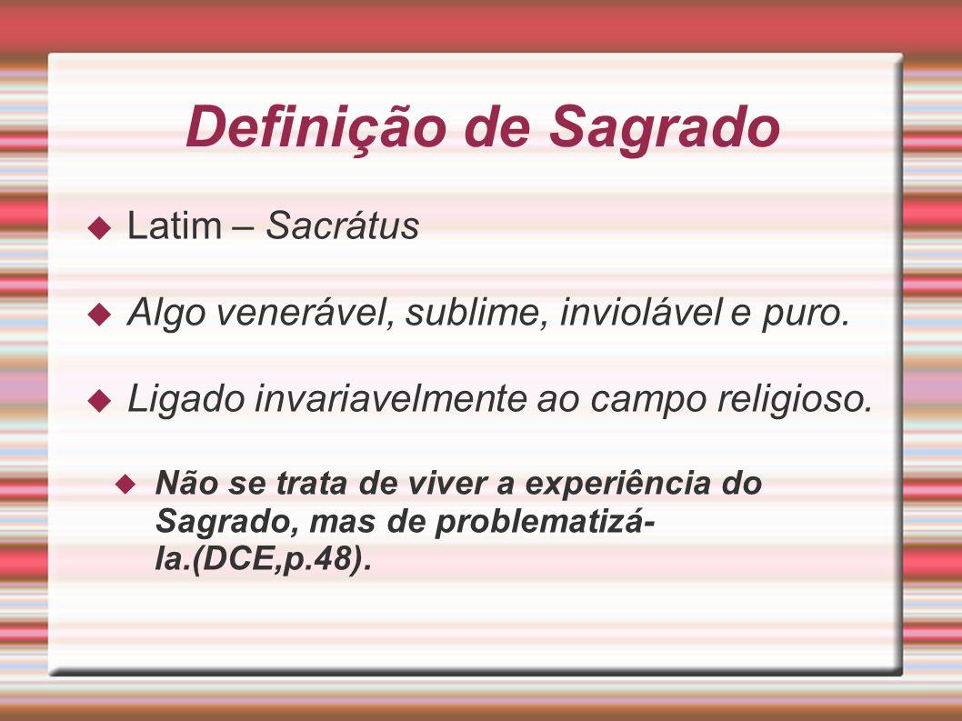 Definição de Sagrado Latim – Sacrátus Algo venerável, sublime, inviolável e puro. Ligado invariavelmente ao campo religioso. Não se trata de viver a e
