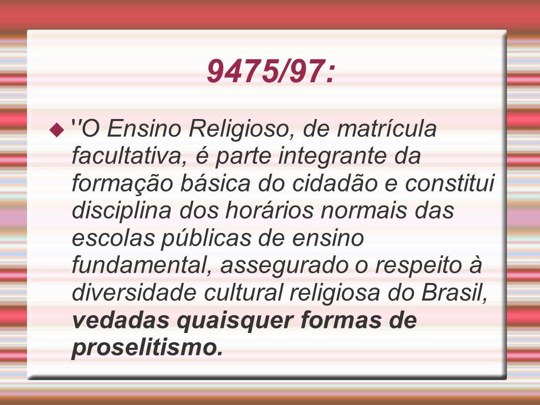 9475/97: ''O Ensino Religioso, de matrícula facultativa, é parte integrante da formação básica do cidadão e constitui disciplina dos horários normais