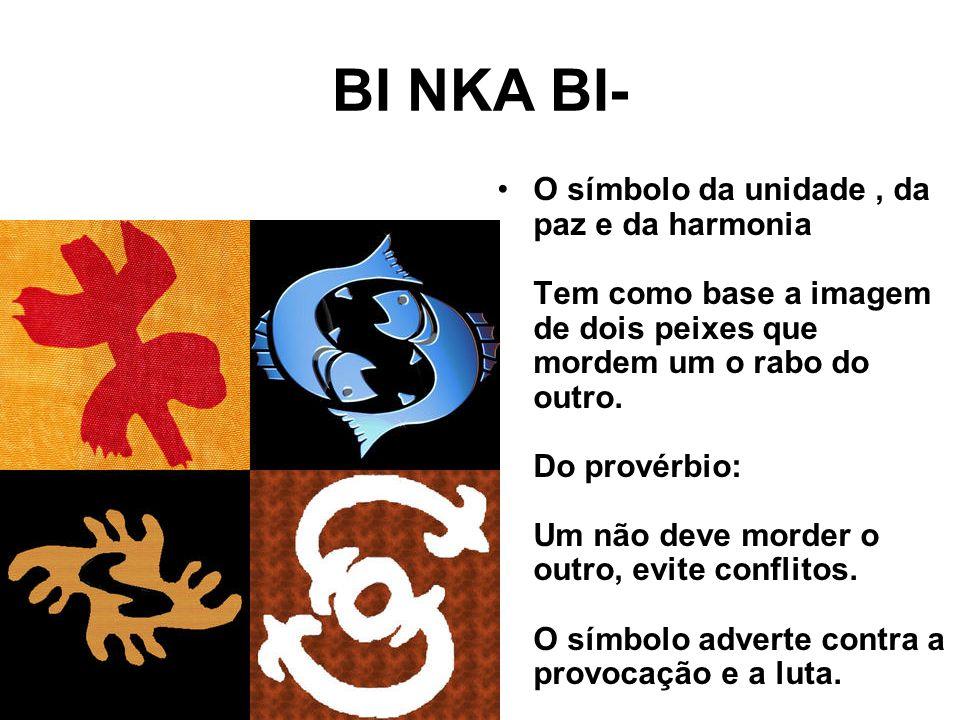 BI NKA BI- O símbolo da unidade, da paz e da harmonia Tem como base a imagem de dois peixes que mordem um o rabo do outro.