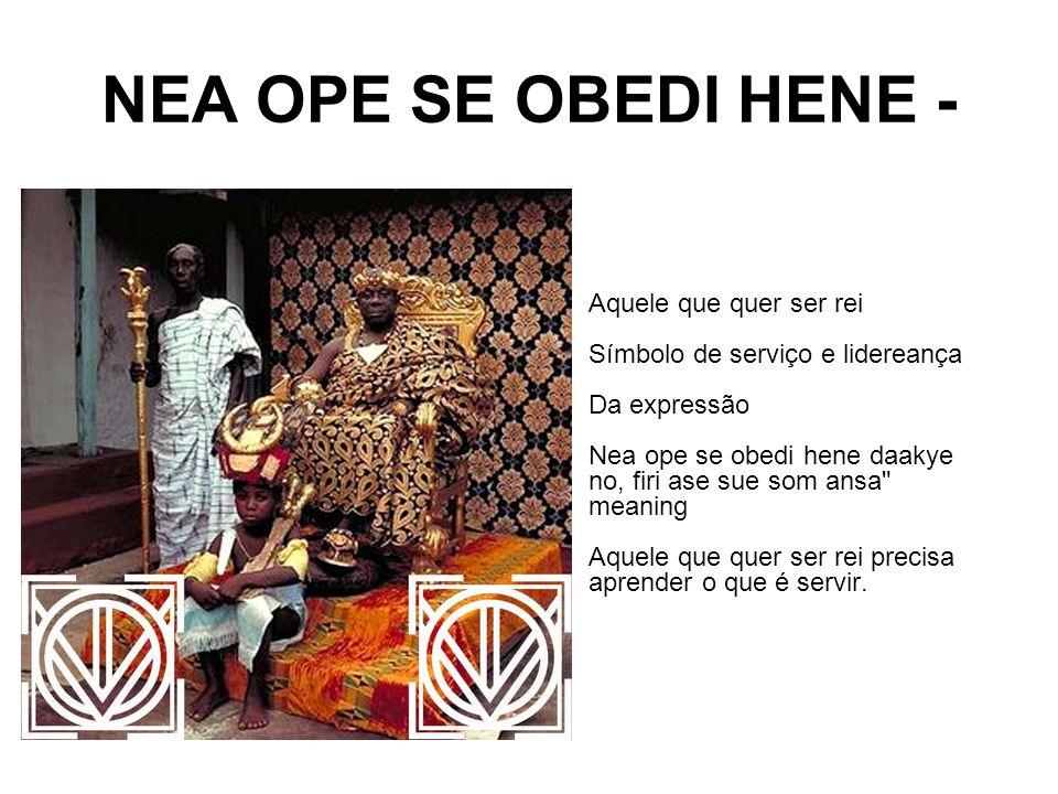 NEA OPE SE OBEDI HENE - Aquele que quer ser rei Símbolo de serviço e lidereança Da expressão Nea ope se obedi hene daakye no, firi ase sue som ansa meaning Aquele que quer ser rei precisa aprender o que é servir.