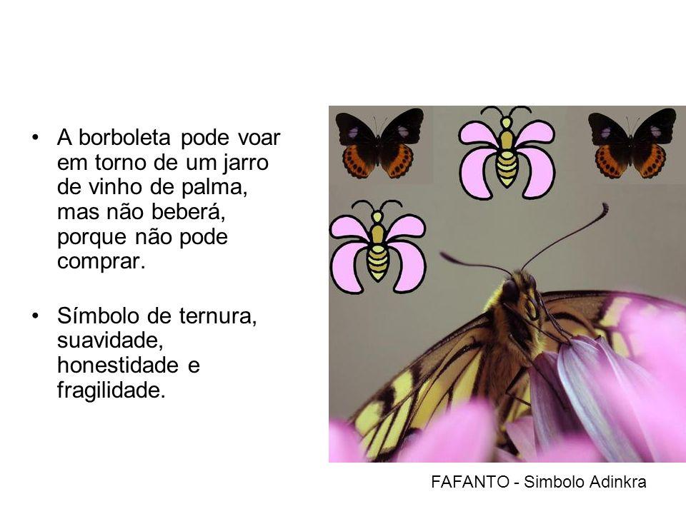 A borboleta pode voar em torno de um jarro de vinho de palma, mas não beberá, porque não pode comprar.