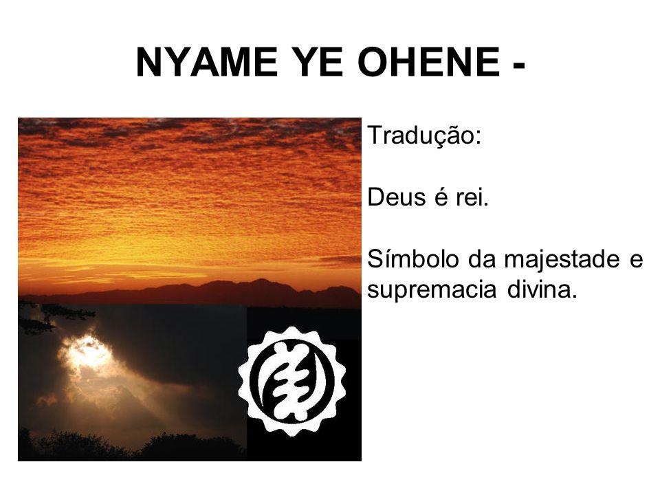 NYAME YE OHENE - Tradução: Deus é rei. Símbolo da majestade e supremacia divina.