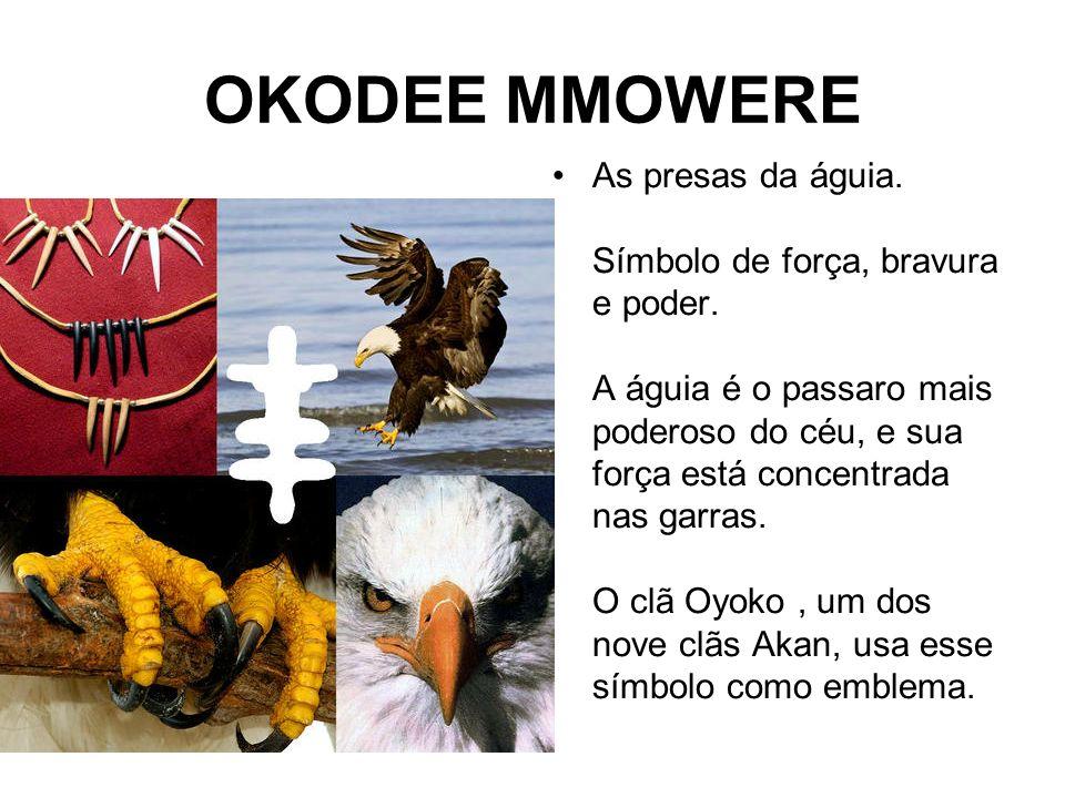 OKODEE MMOWERE As presas da águia.Símbolo de força, bravura e poder.