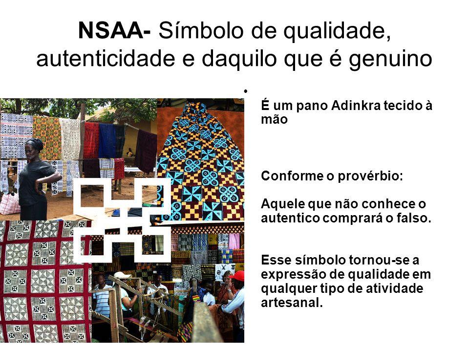 NSAA- Símbolo de qualidade, autenticidade e daquilo que é genuino É um pano Adinkra tecido à mão Conforme o provérbio: Aquele que não conhece o autentico comprará o falso.