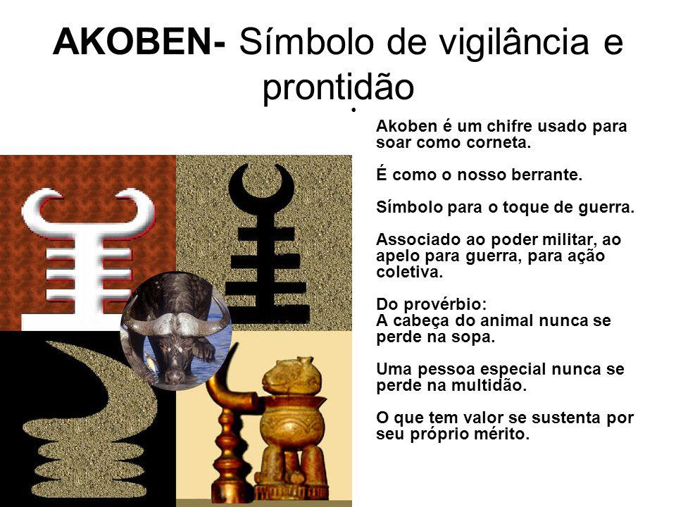 AKOBEN- Símbolo de vigilância e prontidão Akoben é um chifre usado para soar como corneta.