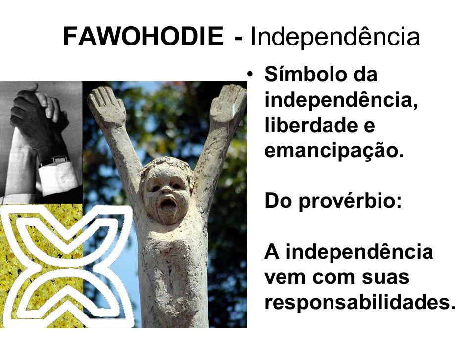 FAWOHODIE - Independência Símbolo da independência, liberdade e emancipação.