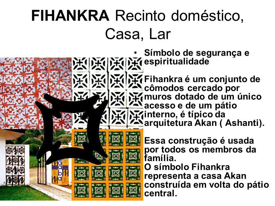 FIHANKRA Recinto doméstico, Casa, Lar Símbolo de segurança e espiritualidade Fihankra é um conjunto de cômodos cercado por muros dotado de um único acesso e de um pátio interno, é típico da arquitetura Akan ( Ashanti).
