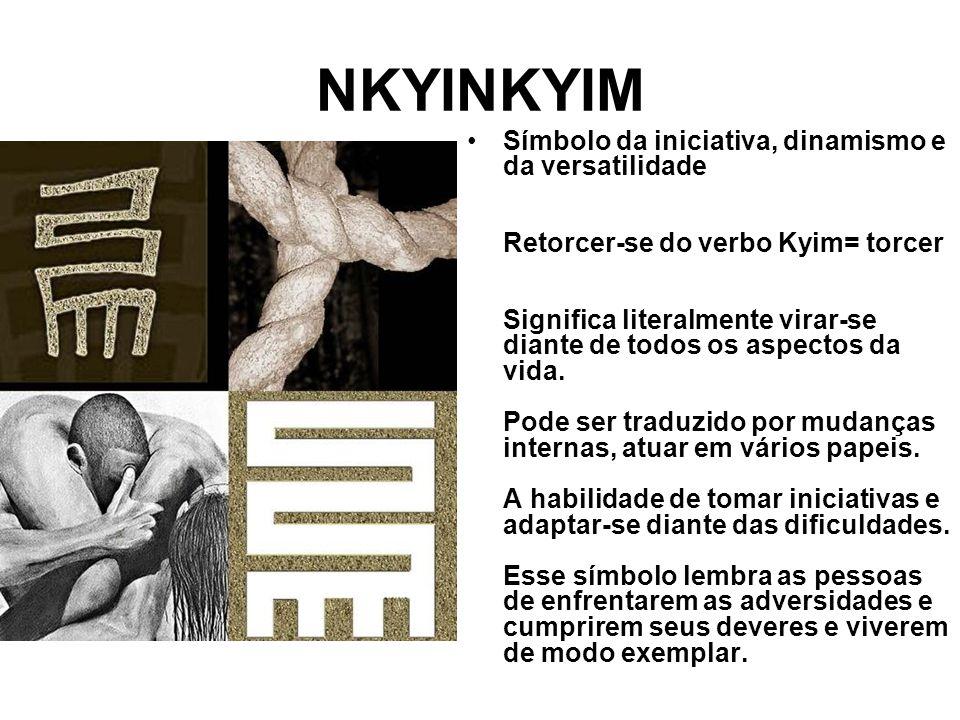 NKYINKYIM Símbolo da iniciativa, dinamismo e da versatilidade Retorcer-se do verbo Kyim= torcer Significa literalmente virar-se diante de todos os aspectos da vida.