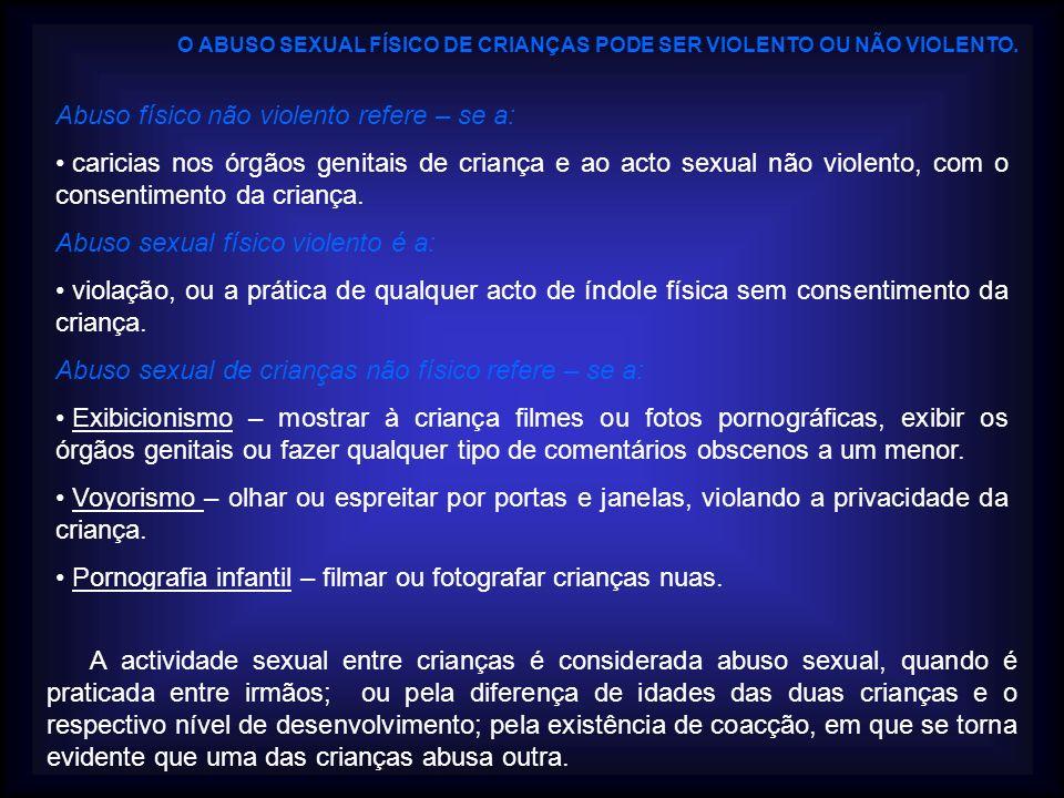 Abuso físico não violento refere – se a: caricias nos órgãos genitais de criança e ao acto sexual não violento, com o consentimento da criança. Abuso