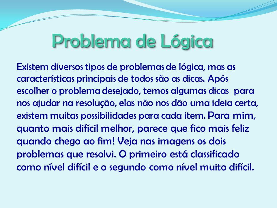 Problema de Lógica Existem diversos tipos de problemas de lógica, mas as características principais de todos são as dicas. Após escolher o problema de