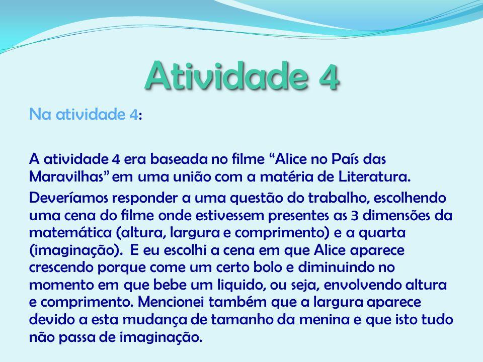 Atividade 4 Na atividade 4: A atividade 4 era baseada no filme Alice no País das Maravilhas em uma união com a matéria de Literatura. Deveríamos respo