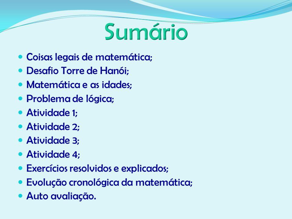Coisas legais de matemática; Desafio Torre de Hanói; Matemática e as idades; Problema de lógica; Atividade 1; Atividade 2; Atividade 3; Atividade 4; E