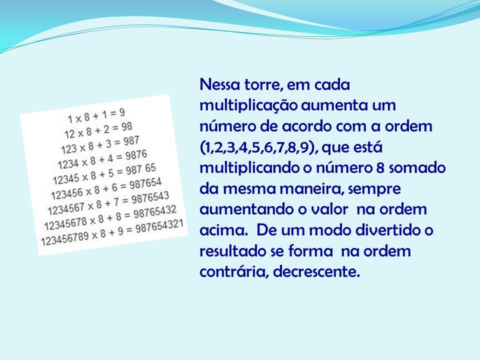 Nessa torre, em cada multiplicação aumenta um número de acordo com a ordem (1,2,3,4,5,6,7,8,9), que está multiplicando o número 8 somado da mesma mane