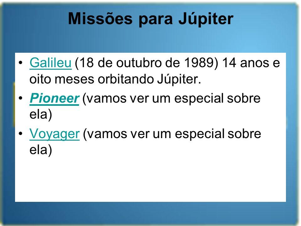 Missões para Júpiter Galileu (18 de outubro de 1989) 14 anos e oito meses orbitando Júpiter.Galileu Pioneer (vamos ver um especial sobre ela)Pioneer V