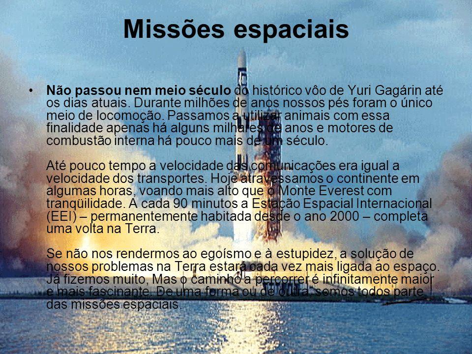 Missões espaciais Não passou nem meio século do histórico vôo de Yuri Gagárin até os dias atuais. Durante milhões de anos nossos pés foram o único mei