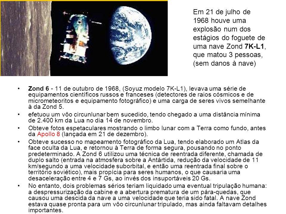 Zond 6 - 11 de outubro de 1968, (Soyuz modelo 7K-L1), levava uma série de equipamentos científicos russos e franceses (detectores de raios cósmicos e