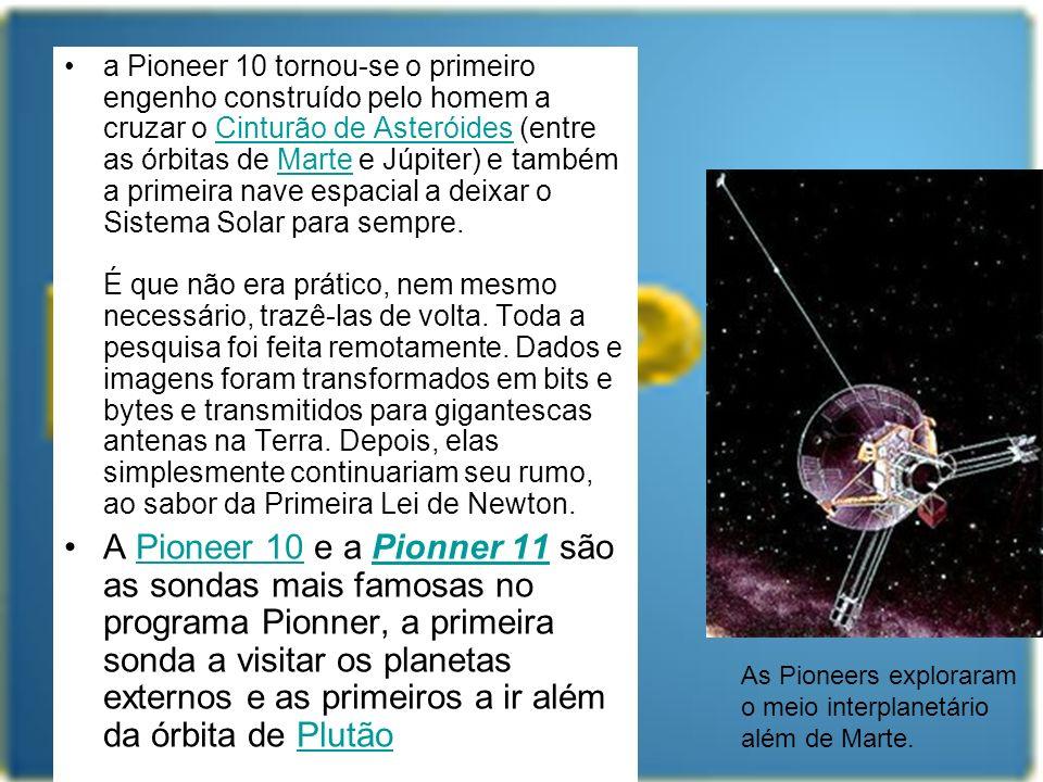 a Pioneer 10 tornou-se o primeiro engenho construído pelo homem a cruzar o Cinturão de Asteróides (entre as órbitas de Marte e Júpiter) e também a pri