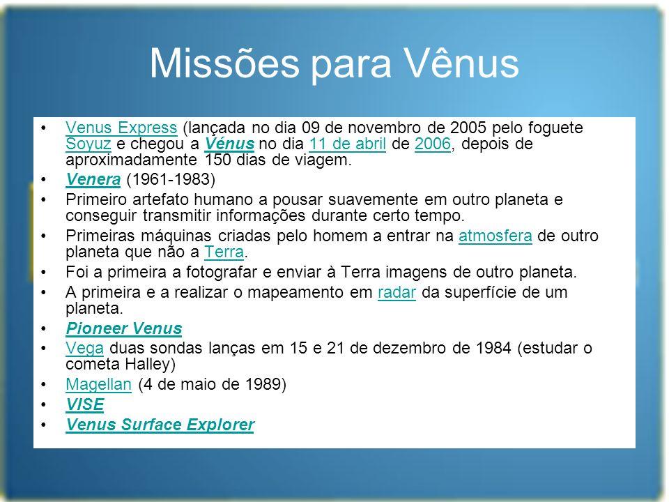 Missões para Vênus Venus Express (lançada no dia 09 de novembro de 2005 pelo foguete Soyuz e chegou a Vénus no dia 11 de abril de 2006, depois de apro
