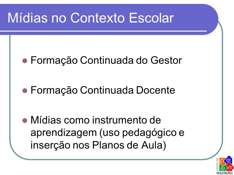Mídias no Contexto Escolar Formação Continuada do Gestor Formação Continuada Docente Mídias como instrumento de aprendizagem (uso pedagógico e inserçã