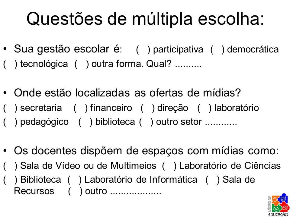 Questões de múltipla escolha: Sua gestão escolar é : ( ) participativa ( ) democrática ( ) tecnológica ( ) outra forma. Qual?.......... Onde estão loc