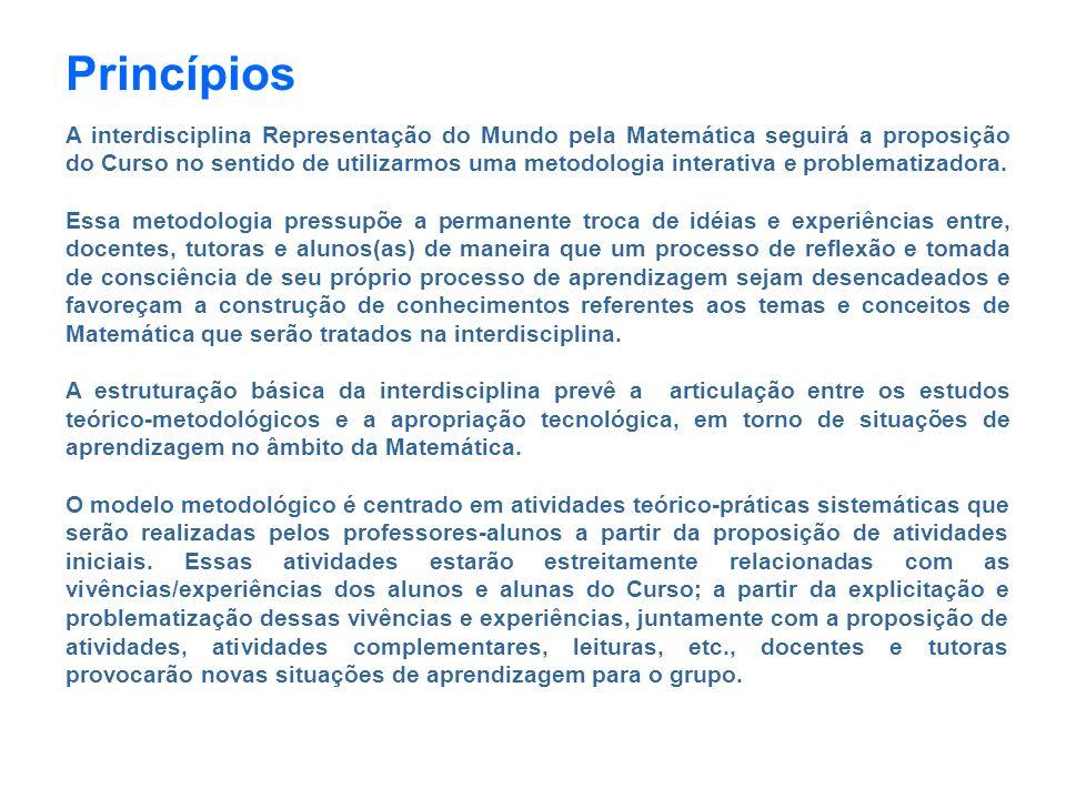 Princípios A interdisciplina Representação do Mundo pela Matemática seguirá a proposição do Curso no sentido de utilizarmos uma metodologia interativa