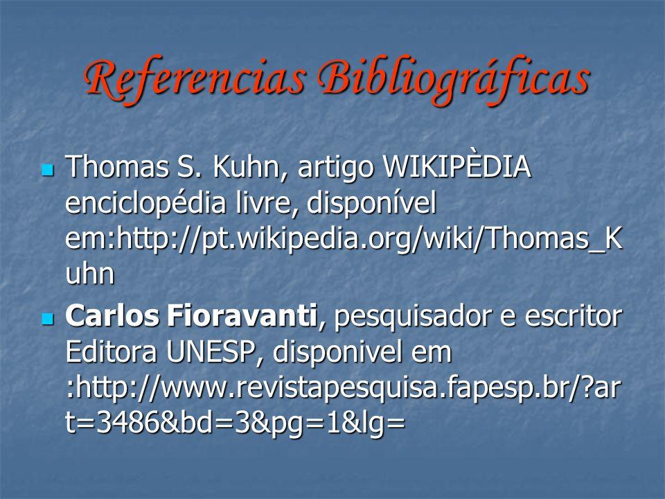 Referencias Bibliográficas Thomas S. Kuhn, artigo WIKIPÈDIA enciclopédia livre, disponível em:http://pt.wikipedia.org/wiki/Thomas_K uhn Thomas S. Kuhn
